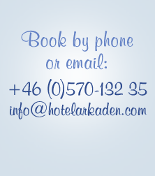 Book by phone or email: +46 570-132 35, info@hotelarkaden.com